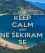 KEEP CALM AND NE ŚEKIRAM  SE - Personalised Poster A4 size