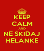KEEP CALM AND NE SKIDAJ HELANKE - Personalised Poster A4 size