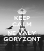 KEEP CALM AND NE VALY GORYZONT - Personalised Poster A4 size