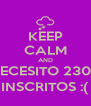KEEP CALM AND NECESITO 2300 INSCRITOS :( - Personalised Poster A4 size