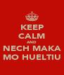 KEEP CALM AND NECH MAKA MO HUELTIU - Personalised Poster A4 size