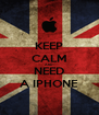 KEEP CALM AND NEED A IPHONE - Personalised Poster A4 size