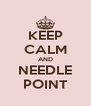 KEEP CALM AND NEEDLE POINT - Personalised Poster A4 size