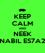 KEEP CALM AND NEEK NABIL ES7A2 - Personalised Poster A4 size