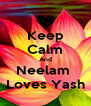 Keep Calm And Neelam  Loves Yash - Personalised Poster A4 size