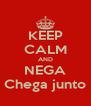 KEEP CALM AND NEGA Chega junto - Personalised Poster A4 size