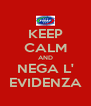 KEEP CALM AND NEGA L' EVIDENZA - Personalised Poster A4 size