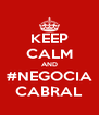 KEEP CALM AND #NEGOCIA CABRAL - Personalised Poster A4 size