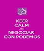 KEEP CALM AND NEGOCIAR  CON PODEMOS - Personalised Poster A4 size