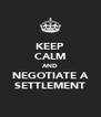 KEEP CALM AND NEGOTIATE A SETTLEMENT - Personalised Poster A4 size