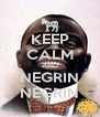 KEEP CALM AND NEGRIN NEGRIN - Personalised Poster A4 size
