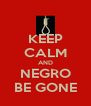 KEEP CALM AND NEGRO BE GONE - Personalised Poster A4 size