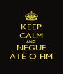 KEEP CALM AND NEGUE ATÉ O FIM - Personalised Poster A4 size