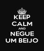 KEEP CALM AND NEGUE UM BEIJO - Personalised Poster A4 size