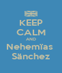 KEEP CALM AND Nehemïas  Sänchez - Personalised Poster A4 size