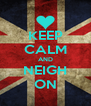 KEEP CALM AND NEIGH ON - Personalised Poster A4 size
