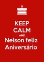 KEEP CALM AND Nelson feliz  Aniversário  - Personalised Poster A4 size