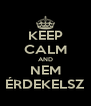 KEEP CALM AND NEM ÉRDEKELSZ - Personalised Poster A4 size