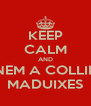 KEEP CALM AND NEM A COLLIR MADUIXES - Personalised Poster A4 size