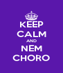 KEEP CALM AND NEM CHORO - Personalised Poster A4 size