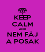 KEEP CALM AND NEM FÁJ A POSAK - Personalised Poster A4 size