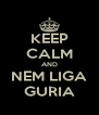 KEEP CALM AND NEM LIGA GURIA - Personalised Poster A4 size
