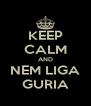 KEEP CALM AND NEM LIGA GURIA - Personalised Poster A4 size