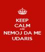 KEEP CALM AND NEMOJ DA ME UDARIS - Personalised Poster A4 size