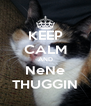 KEEP CALM AND NeNe THUGGIN - Personalised Poster A4 size