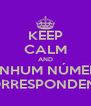KEEP CALM AND NENHUM NÚMERO CORRESPONDENTE - Personalised Poster A4 size