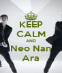 KEEP CALM AND Neo Nan Ara - Personalised Poster A4 size