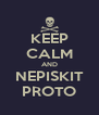 KEEP CALM AND NEPISKIT PROTO - Personalised Poster A4 size