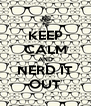 KEEP CALM AND NERD IT OUT - Personalised Poster A4 size
