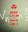 KEEP CALM and nerd ON :) - Personalised Poster A4 size