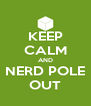 KEEP CALM AND NERD POLE OUT - Personalised Poster A4 size