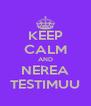 KEEP CALM AND NEREA TESTIMUU - Personalised Poster A4 size