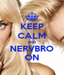 KEEP CALM AND NERVBRO ON - Personalised Poster A4 size