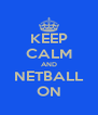KEEP CALM AND NETBALL ON - Personalised Poster A4 size