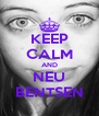KEEP CALM AND NEU BENTSEN - Personalised Poster A4 size
