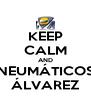 KEEP CALM AND NEUMÁTICOS ÁLVAREZ - Personalised Poster A4 size