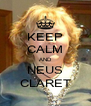 KEEP CALM AND NEUS CLARET - Personalised Poster A4 size