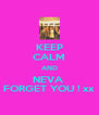 KEEP CALM AND NEVA  FORGET YOU ! xx - Personalised Poster A4 size