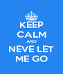 KEEP CALM AND NEVE LET ME GO - Personalised Poster A4 size