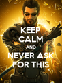 KEEP CALM AND NEVER ASK FOR THIS - Personalised Poster A4 size