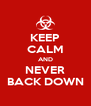 KEEP CALM AND NEVER BACK DOWN - Personalised Poster A4 size