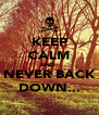 KEEP CALM AND  NEVER BACK DOWN... - Personalised Poster A4 size