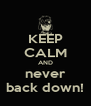 KEEP CALM AND never back down! - Personalised Poster A4 size