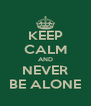 KEEP CALM AND NEVER BE ALONE - Personalised Poster A4 size