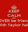 KEEP CALM AND NEVER be friends With Taylor hall  - Personalised Poster A4 size