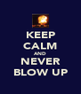 KEEP CALM AND NEVER BLOW UP - Personalised Poster A4 size